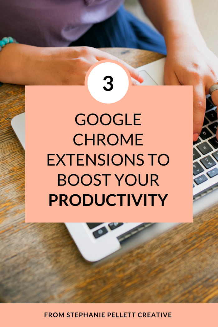 3 Google Chrome Extensions to Boost Your Productivity | Stephanie Pellett Creative