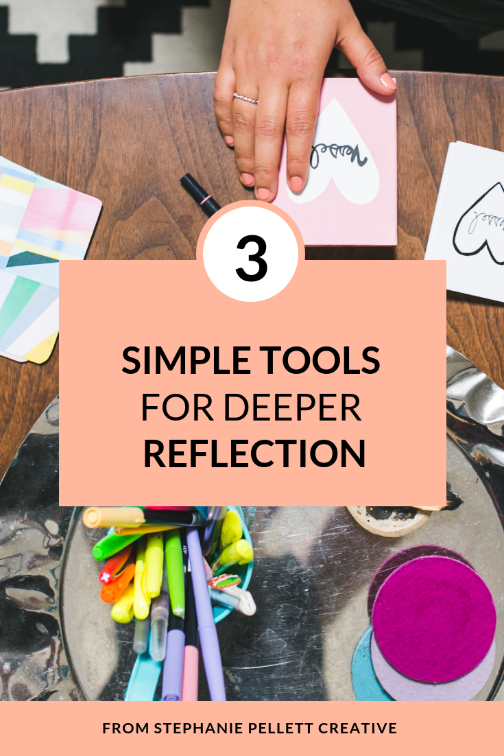 3 Simple Tools for Deeper Reflection – Stephanie Pellett Creative