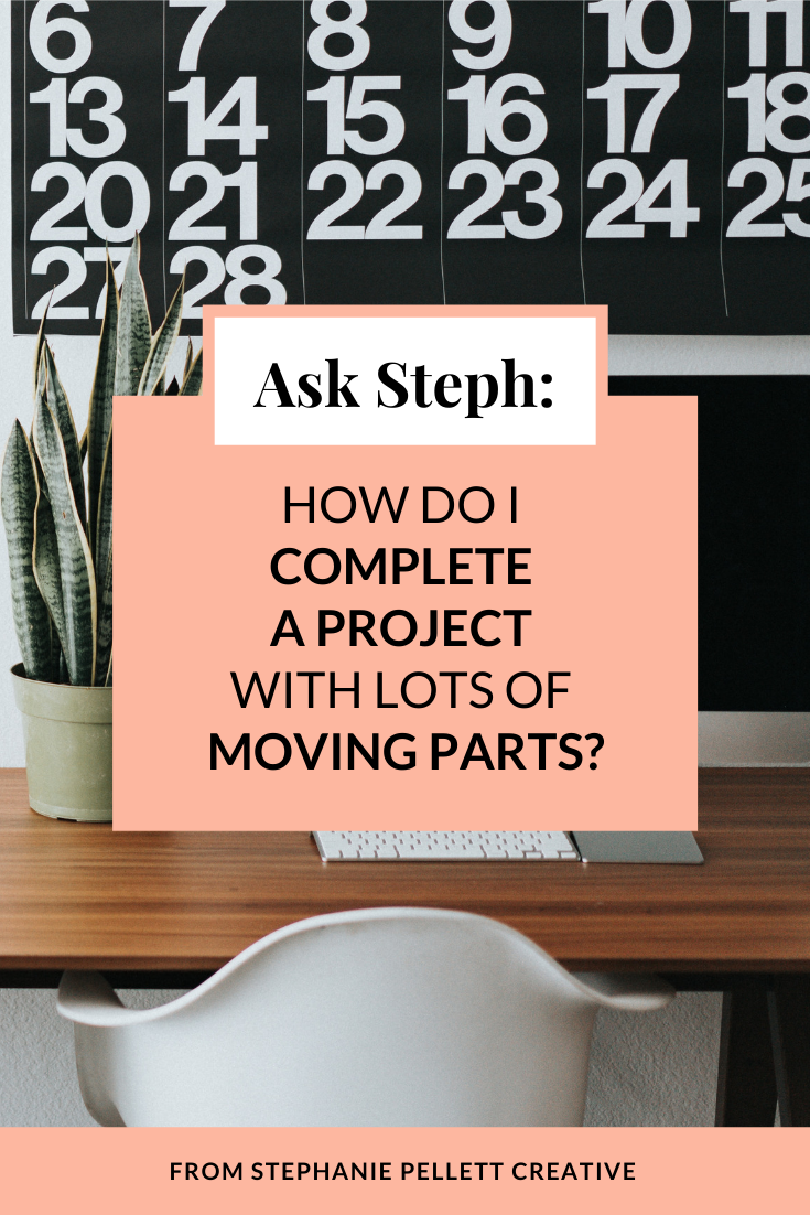 Ask Steph: How Do I Complete a Project with Lots of Moving Parts?